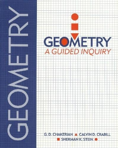 Geometry: A Guided Inquiry: Chakerian, G.D.; Crabill, Calvin D.; Stein, Sherman K.