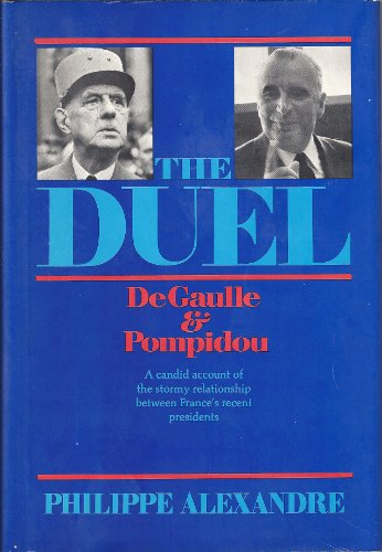 The Duel: De Gaulle and Pompidou: Alexandre, Philippe