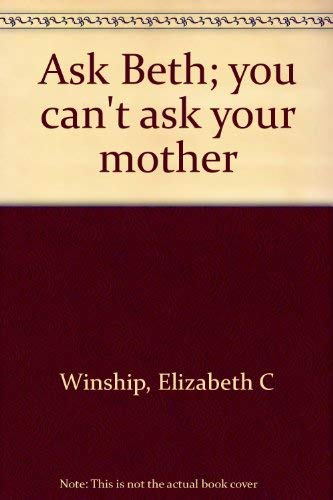 Ask Beth; you can't ask your mother: Winship, Elizabeth C