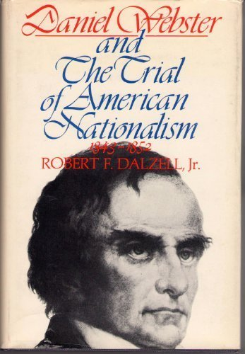 9780395139981: Daniel Webster and the Trial of American Nationalism, 1843-1852