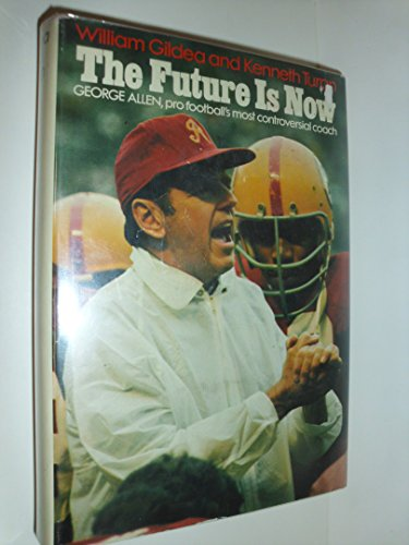 The future is now;: George Allen, pro football's most controversial coach: Gildea, William