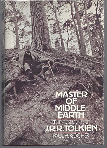 Master of Middle-Earth; The Fiction of J.: Kocher, Paul Harold,