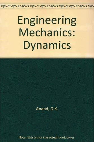 Engineering Mechanics: Dynamics: Anand, D.K.,Cunniff, Patrick