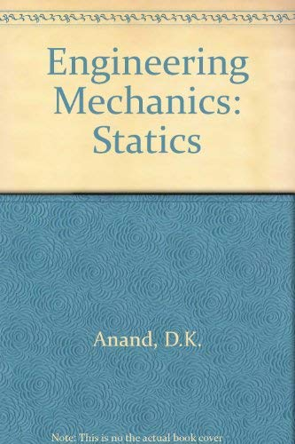 ENGINEERING MECHANICS Statics: Anand, D.K. &