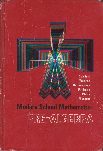 Modern School Mathematics: Pre-Algebra (0395143853) by Mary P. Dolciani; William Wooton; Edwin F. Beckenbach; Bernard Feldman; William G. Chinn; Walter J. Markert