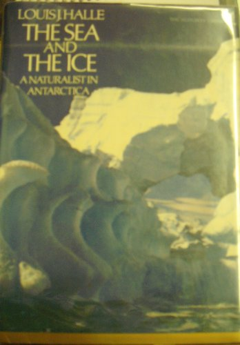 9780395154700: THE SEA AND THE ICE a naturalist in Antarctica