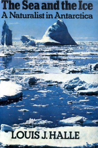 The Sea and the Ice: A Naturalist: Halle, Louis Joseph