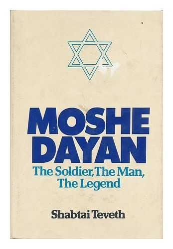 Moshe Dayan: The Soldier, The Man, The Legend: Teveth, Shabtai (trans. Leah & David Zinder)