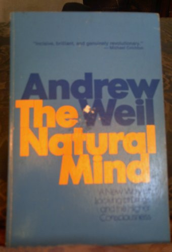 The Natural Mind: A New Way of Looking at Drugs and the Higher Consciousness (0395166128) by Andrew Weil