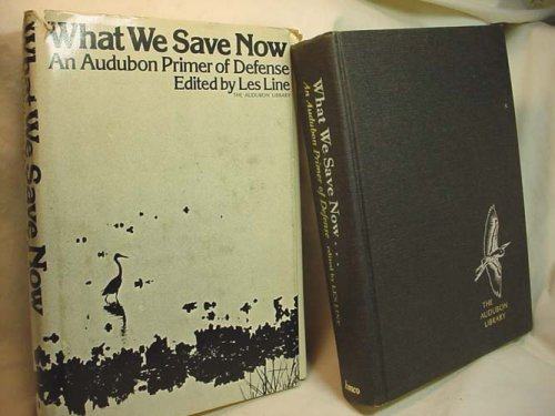 What We Save Now . An Audubon Primer Of Defense: Line, Les; editor