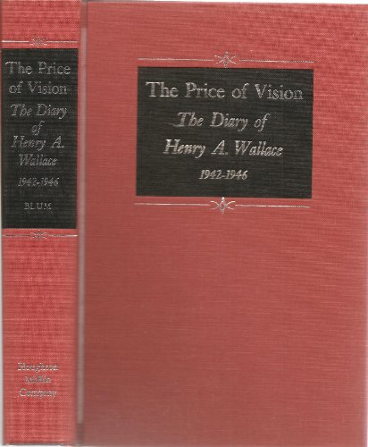 The Price of Vision. the Diary of Henry A. Wallace, 1942-1946.: Wallace, Henry Agard