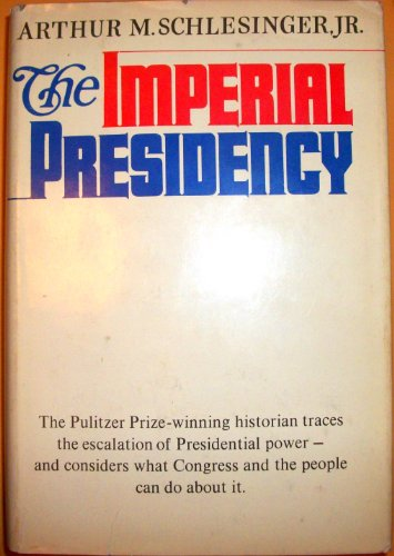 The Imperial Presidencey: Schlesinger, Jr., Authur M.