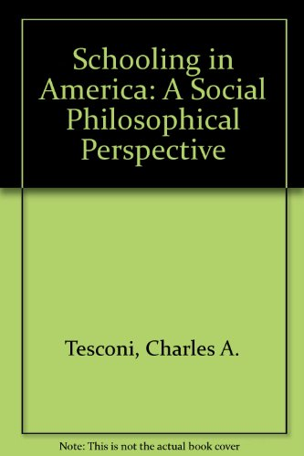 Schooling in America: A Social Philosophical Perspective: Tesconi, Charles A.