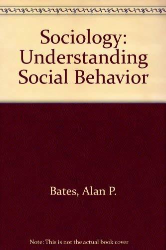Sociology: Understanding Social Behavior: Bates, Alan P.