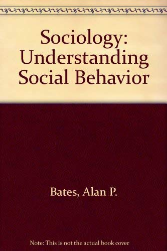 Sociology: Understanding Social Behavior: Bates, Alan P.