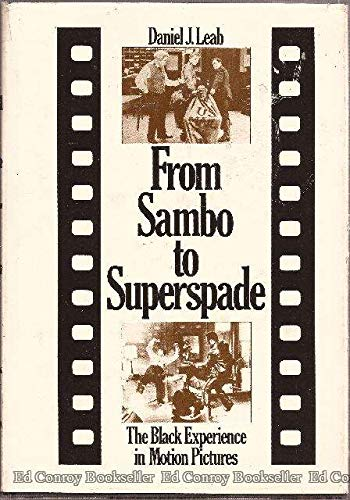 From Sambo to Superspade The Black Experience in Motion Pictures
