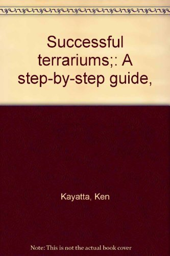 Successful terrariums;: A step-by-step guide,: Kayatta, Ken
