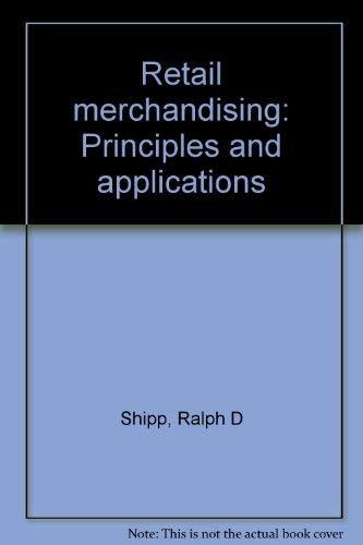 Retail merchandising: Principles and applications: Shipp, Ralph D