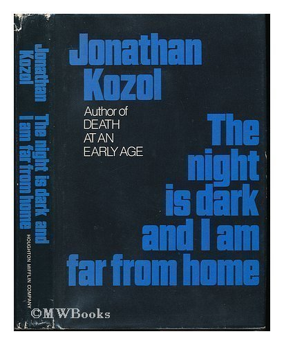 The night is dark and I am far from home: Kozol, Jonathan