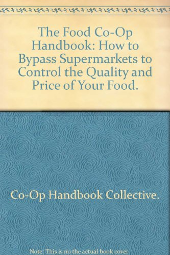 9780395215005: The Food Co-Op Handbook: How to Bypass Supermarkets to Control the Quality and Price of Your Food.