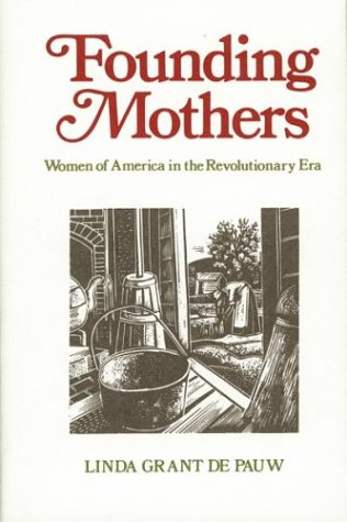 Founding Mothers: Women in America in the: Grant De Pauw,