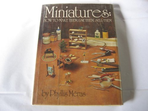 Miniatures: How to Make Them, Use Them, Sell Them