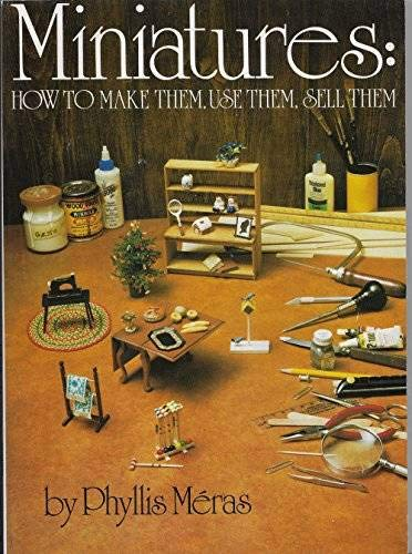 9780395245866: Miniatures: How to Make Them, Use Them & Sell Them
