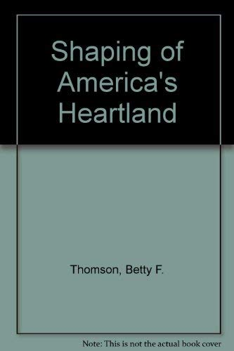The Shaping of America's Heartland. The Landscape: Betty Flanders Thomson