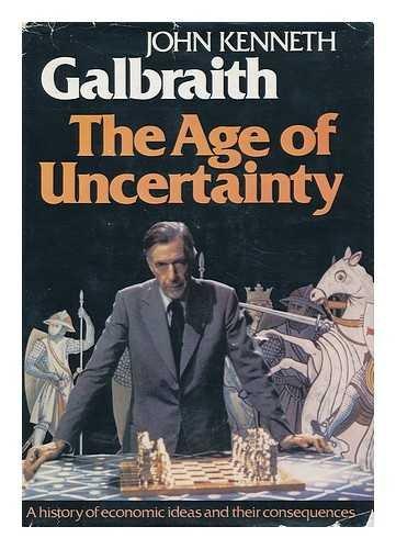 The Age of Uncertainty: Galbraith, John Kenneth