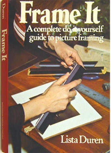 9780395249765: Frame It: A Complete Do-It-Yourself Guide to Picture Framing