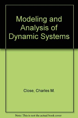 Modeling and Analysis of Dynamic Systems: Charles M. Close,