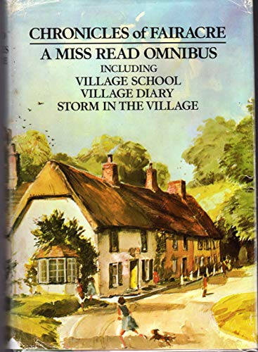9780395251812: Chronicles of Fairacre, Comprising Village School, Village Diary, and Storm in the Village