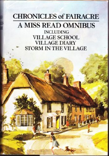 9780395251812: Chronicles of Fairacre: Village School / Village Diary / Storm in the Village (The Fairacre Omnibus)