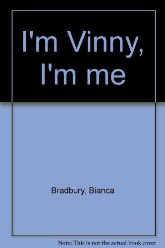 I'm Vinny, I'm Me: Bradbury, Bianca