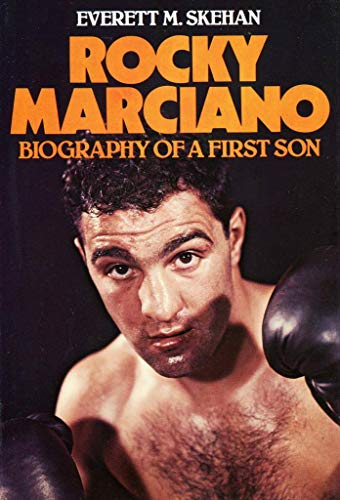 Rocky Marciano: Biography of a First Son: Skehan, Everett M.