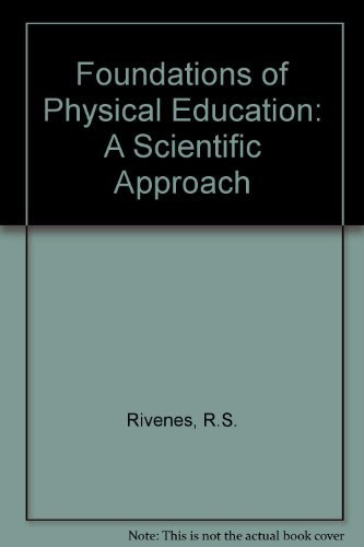 Foundations of Physical Education: A Scientific Approach: Rivenes, R.S., etc.