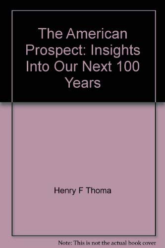 The American Prospect: Insights Into Our Next 100 Years: Thoma, Henry F., Editor