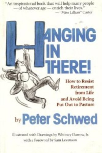 9780395256947: Hanging in there!: How to resist retirement from life and avoid being put out to pasture
