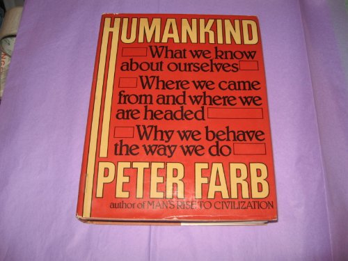 Humankind : What We Know About Ourselves,: Farb, Peter