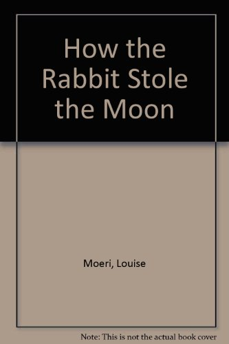 How the Rabbit Stole the Moon: Moeri, Louise