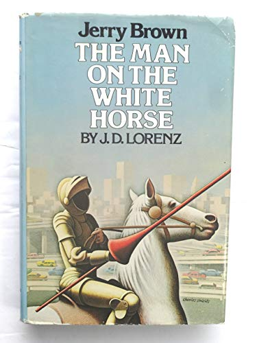 9780395257678: Jerry Brown, the man on the white horse