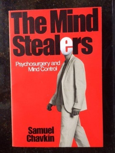 The Mind Stealers: Psychosurgery and Mind Control: Chavkin, Samuel