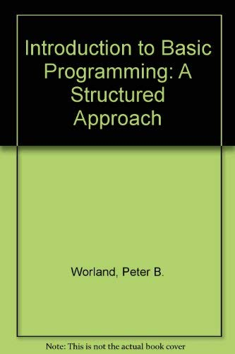 Introduction to Basic Programming: A Structured Approach: Worland, Peter B.