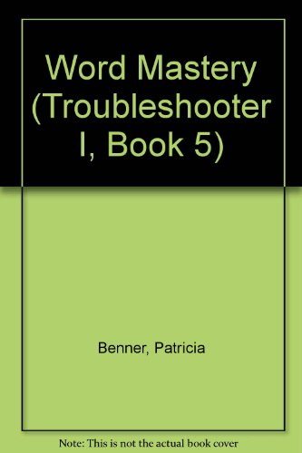 Word Mastery (Troubleshooter 1) (9780395272275) by Patricia Benner