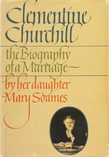 Clementine Churchill: The Biography of a Marriage: Soames, Mary