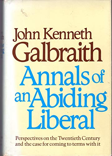 Annals of an Abiding Liberal: Galbraith, John Kenneth and (Edited by Andrea D. Williams) *SIGNED/...