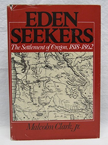 9780395276228: EDEN SEEKERS, The Settlement of Oregon, 1818-1862