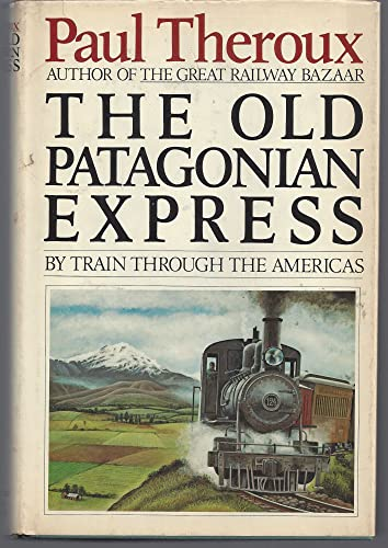 The Old Patagonian Express: By Train Through The Americas: Theroux, Paul