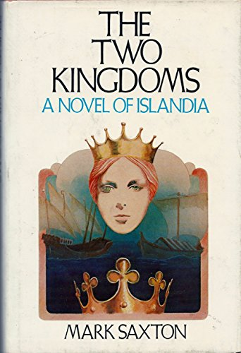 The Two Kingdoms: A Novel of Islandia: Saxton, Mark