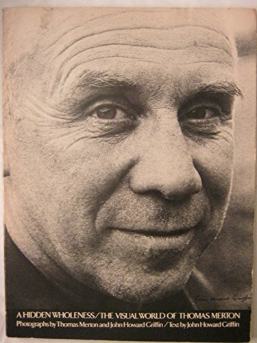 A Hidden Wholeness/The Visual World of Thomas Merton: John Howard Griffin